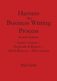 Harness the Business Writing Process by Paul Lima
