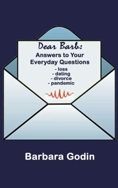 Dear Barb: Answers To Your Everyday Questions by Barbara Godin