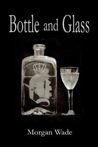Bottle and Glass by Morgan Wade