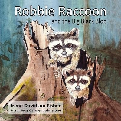 Robbie Raccoon and the Big Black Blob by Irene Davidson Fisher