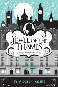 Jewel of the Thames: A Portia Adams Adventure (Book 1) by Angela Misri