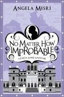 No Matter How Improbable: A Portia Adams Adventure (Book 3)