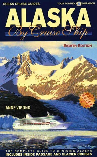 Alaska By Cruise Ship, 8th Edition: The Complete Guide to Cruising Alaska by Anne Vipond