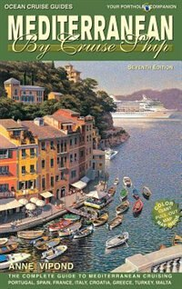 Mediterranean by Cruise Ship, 7th Edition: The Complete Guide to Mediterranean Cruising by Anne Vipond