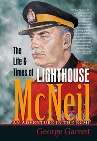 The Life & Times of Lighthouse McNeil: An Adventure in the RCMP