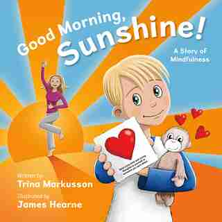 Good Morning, Sunshine!: A Story Of Mindfulness by Trina Markusson