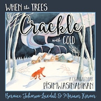 When The Trees Crackle With Cold: A Cree Calendar (soft Cover): Pisimwasinahikan
