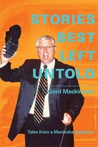 Stories Best Left Untold: Tales From A Manitoba Legislator