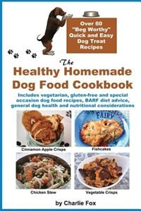 The healthy homemade dog food cookbook over 60 beg worthy quick the healthy homemade dog food cookbook over 60 beg worthy quick and easy dog forumfinder Gallery