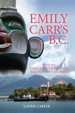 Book Emily Carr's B.C.: Vancouver Island by Laurie Carter