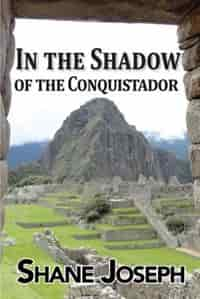 In the Shadow of the Conquistador by Shane Joseph