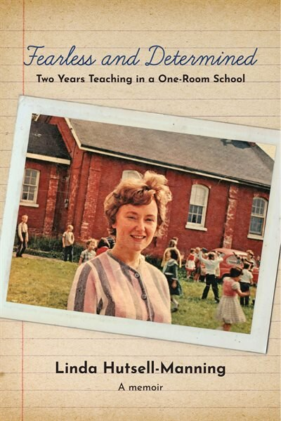 Fearless And Determined: Two Years Teaching In A One-room School by Linda Hutsell-manning