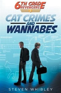 6th Grade Revengers: Cat Crimes and Wannabes by Steven Whibley