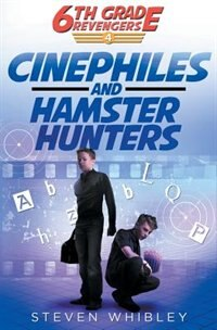 Cinephiles and Hamster Hunters: 6th Grade Revengers Book #4 by Whibley Steven