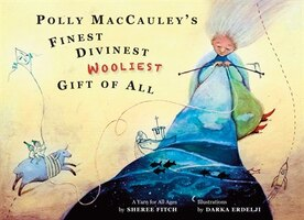 Polly Maccauley's Finest, Divinest, Wooliest Gift Of All: A Yarn For All Ages