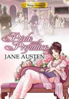 Manga Classics Pride And Prejudice: Pride And Prejudice by Jane Austen