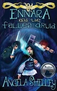 Ennara and the Fallen Druid by Angela Shelley