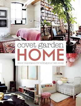 Book Covet Garden Home: Decor Inspiration for Telling Your Own Story by Jessica Reid