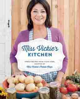 Miss Vickie's Kitchen: Family Recipes From Vickie Kerr, Creator Of Miss Vickie's Potato Chips by Vickie Kerr