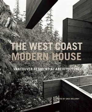 The West Coast Modern House: Vancouver Residential Architecture