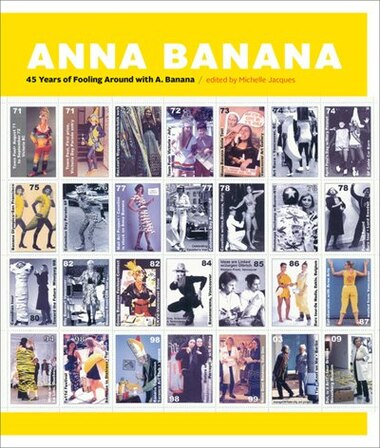 Anna Banana: 45 Years Of Fooling Around With A. Banana by Michelle Jacques
