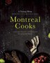 Montreal Cooks: A Tasting Menu From The City's Leading Chefs by Jonathan Cheung