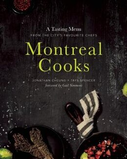Book Montreal Cooks: A Tasting Menu From The City's Leading Chefs by Jonathan Cheung