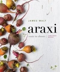 Araxi: Roots To Shoots: Farm Fresh Recipes