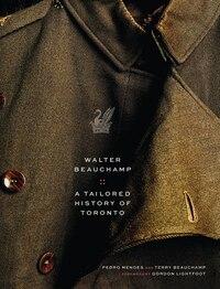 Walter Beauchamp: A Tailored History Of Toronto