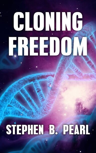 Cloning Freedom by Stephen B Pearl
