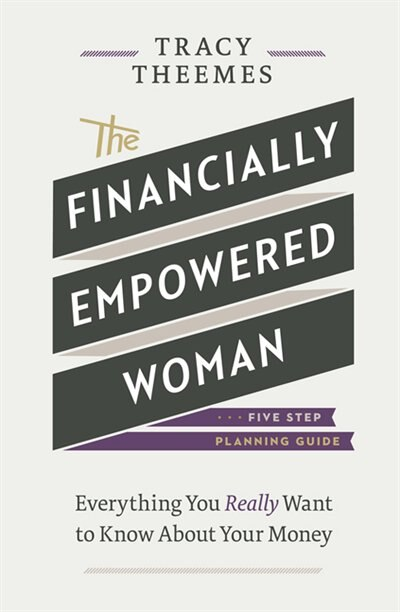 The Financially Empowered Woman: Everything you really want to know about your money by Tracy Theemes