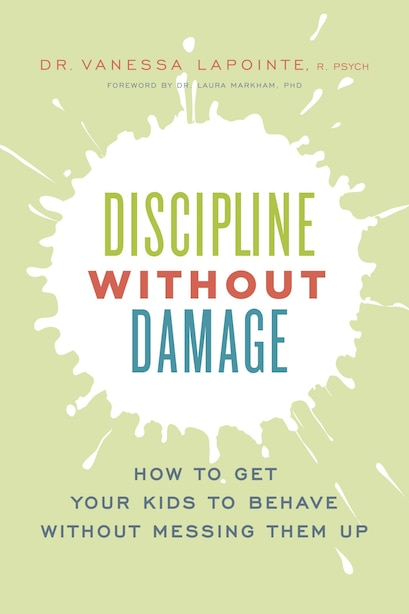 Discipline without Damage: How to Get Your Kids to Behave Without Messing Them Up by Vanessa Lapointe
