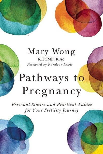 Pathways to Pregnancy: Personal stories and practical advice for your fertility journey by Mary Wong