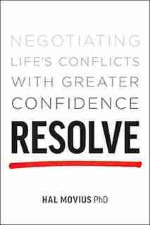 Resolve: Negotiating Life's Conflicts with Greater Confidence by Hal Movius