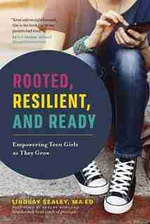 Rooted, Resilient, and Ready: Empowering Teen Girls As They Grow by Lindsay Sealey