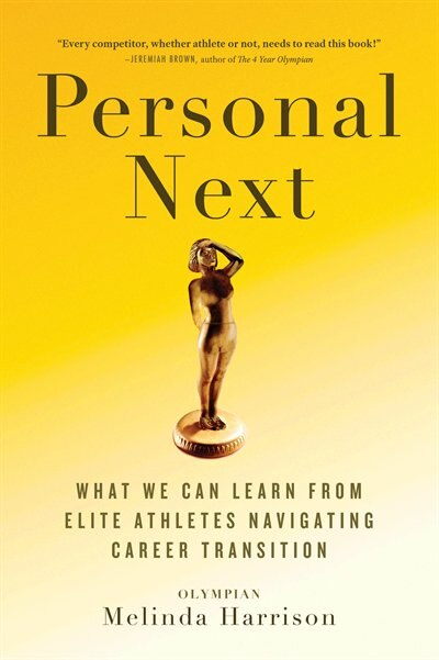 Personal Next: What We Can Learn From Elite Athletes Navigating Career Transition by Melinda Harrison