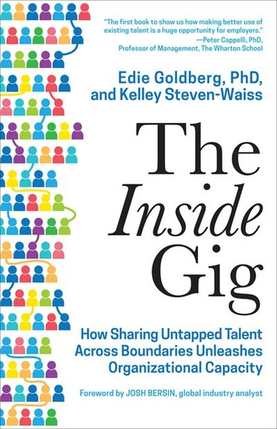 The Inside Gig: How Sharing Untapped Talent Across Boundaries Unleashes Organizational Capacity by Edie Goldberg
