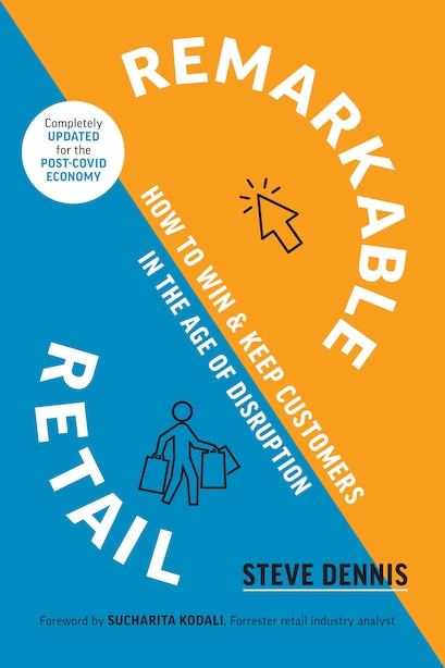 Remarkable Retail: How To Win And Keep Customers In The Age Of Disruption by Steve Dennis