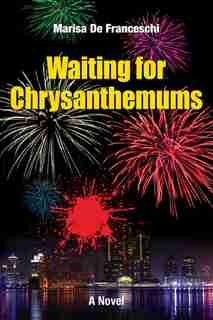 Waiting for Chrysanthemums: A Novel by Marisa De Franceschi