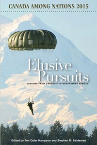 Elusive Pursuits: Lessons From Canada?s Interventions Abroad