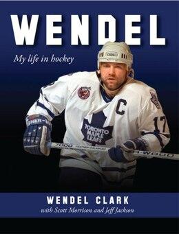 Book WENDEL:my life in Hockey by Wendel Clark