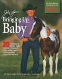 John Lyons' Bringing Up Baby: 20 Progressive Ground-work Lessons In Developing Your Young Horse…