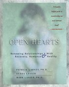 Open Hearts: Renewing Relationships With Recovery, Romance & Reality