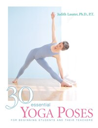 30 Essential Yoga Poses: For Beginning Students and Their Teachers