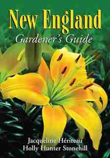 New England Gardener's Guide by Jacqueline Heriteau