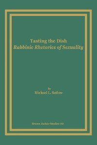 Tasting The Dish: Rabbinic Rhetorics Of Sexuality