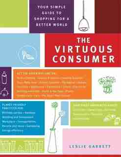 The Virtuous Consumer: Your Essential Shopping Guide for a Better, Kinder, Healthier World by Leslie Garrett