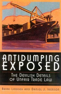 Antidumping Exposed: The Devilish Details Of Unfair Trade Law