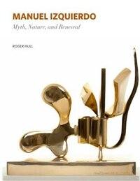 Manuel Izquierdo: Myth, Nature, and Renewal