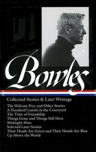 Paul Bowles: Collected Stories And Later Writings